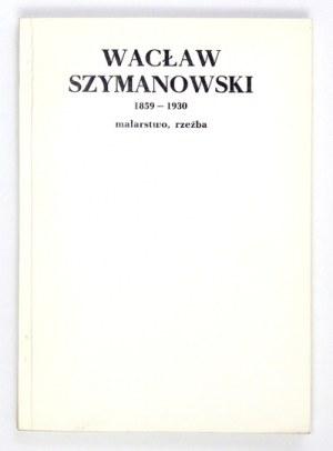 Wacław Szymanowski 1859-1930. Warszawa, VI-VII 1981. Katalog
