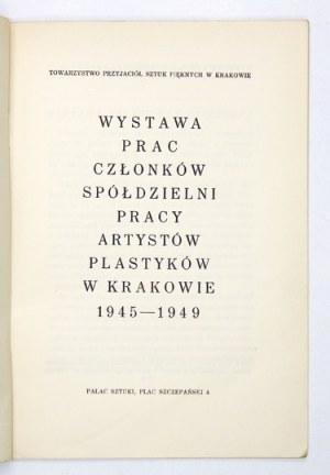 Wystawa pracczłonków Spółdz. Pracy Artystów Plast. w Krakowie 1945-1949. Kraków, VIII-...