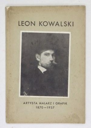 [KOWALSKI Leon]. Leon Kowalski. Artysta, malarz i grafik 1870-1937. Głosy prasy o twórczości Leona Kowalskiego, Ze wspom...