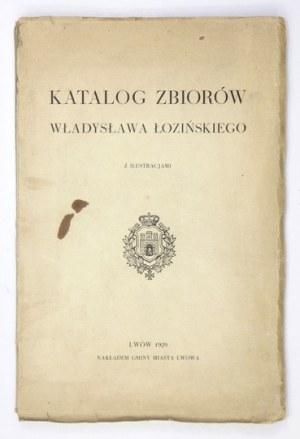[ŁOZIŃSKI Władysław]. Katalog zbiorów Władysława Łozińskiego. Z ilustracjami. Lwów 1929. Gmina m. Lwowa. 8, s. VII, [1],...