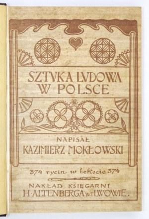 MOKŁOWSKI Kazimierz - Sztuka ludowa w Polsce. Cz. 1: Dzieje mieszkań ludowych, cz. 2: Zabytki sztuki ludowej....
