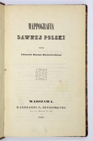 RASTAWIECKI Edward - Mappografia dawnej Polski. Warszawa 1846. Druk. S. Orgelbranda. 8, s. [4], X, [4], 159, [2]....