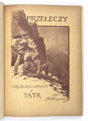 WITKIEWICZS. - Na przełęczy. Wrażenia i obrazy z Tatr. Wyd. I. Drzeworyty w tekście....