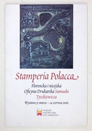 [KATALOG]. Muzeum Historyczne m. st. Warszawy. Stamperia Polacca. Florencka i nicejska Oficyna Drukarska Samuela Tyszkie...