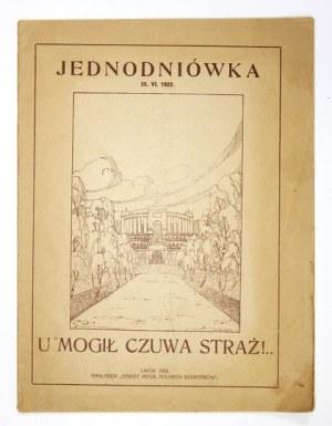 JEDNODNIÓWKA. U mogił czuwa straż! Lwów, 25 VI 1922. Nakł.