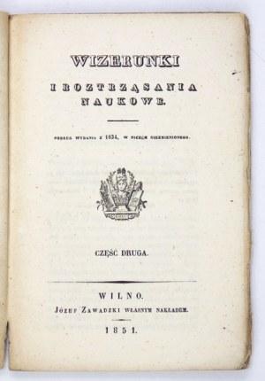 WIZERUNKIi Roztrząsania Naukowe.Cz. 2: 1851. Podług wydania z 1834, w niczem niezmienionego