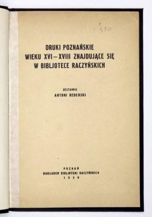 BEDERSKI Antoni - Druki poznańskie wieku XVI-XVIII znajdujące się w Bibljotece Raczyńskich. Zestawił ......