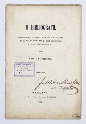 ESTREICHER Karol - O bibliografii. Przemówienie w Szkole Głównej w Warszawie, miane dnia 22 marca 1865 r....