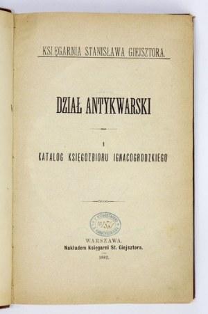 [GIEJSZTORStanisław]. Dział antykwarski. [Cz.] 1: Katalog księgozbioru ignacogrodzkiego. Warszawa 1882....