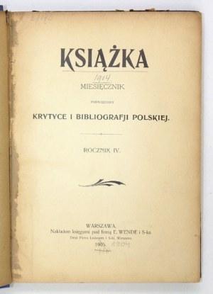 KSIĄŻKA. Miesięcznik poświęcony krytyce i bibljografji polskiej. Warszawa. Red. A. Mahrburg. Księg. E. Wende i S-ka....