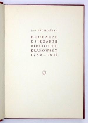 PACHOŃSKI Jan - Drukarze, księgarze i bibliofile krakowscy 1750-1815. Kraków 1962. Wyd. Literackie. 8, s. 293, [3]....