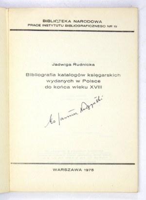 RUDNICKA Jadwiga - Bibliografia katalogów księgarskich wydanych w Polsce do końca wieku XVIII. Warszawa 1975....
