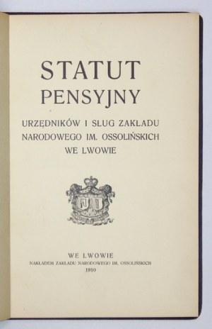 STATUT pensyjny urzędników i sług Zakładu Narodowego im. Ossolińskich we Lwowie. Lwów 1910. Ossolineum. 8, s. 32....