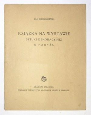 MUSZKOWSKI Jan - Książka na wystawie sztuki dekoracyjnej w Paryżu. Kraków 1926. Tow. Miłośników Książki. 4, s. 13,...
