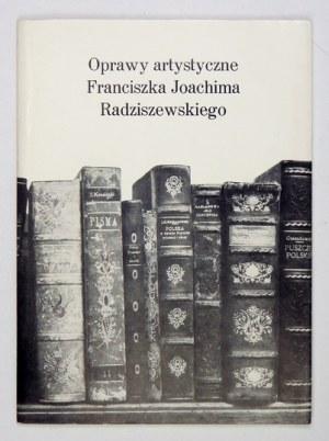 [RADZISZEWSKI Franciszek J.]. Oprawy artystyczne Franciszka Joachima Radziszewskiego. Łódź 1987....