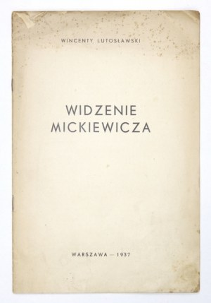 LUTOSŁAWSKI Wincenty - Widzenie Mickiewicza. Warszawa 1937. Zakł. Graficzne
