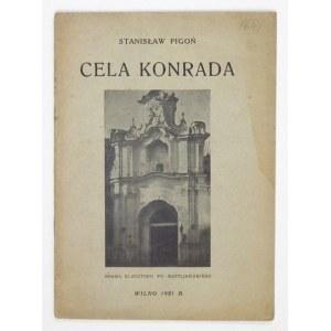 PIGOŃ Stanisław - Cela Konrada. Przyczynek do topgrafji Dziadów części III. Wilno 1921. Nakł. Rzeczypospolitej....