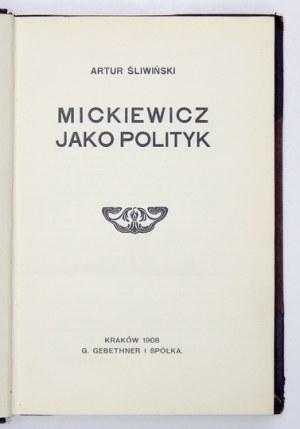 ŚLIWIŃSKI Artur - Mickiewicz jako polityk. Kraków 1908. G. Gebethner i Sp. 8, s. [4], 254, [1]. opr. psk....