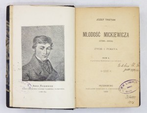 TRETIAK Józef - Młodość Mickiewicza (1798-1824). Życie i poezya. T. 1-2. Petersburg 1898. Księg. K....
