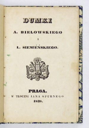 BIELOWSKI A[ugust], SIEMIEŃSKI L[udwik] - Dumki A. Bielowskiego i L. Siemieńskiego. Praga 1838....