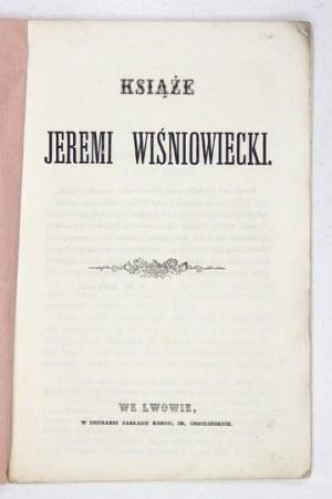 DAROWSKI A[leksander] W[eryha] - Książe [!] Jeremi Wiśniowiecki. Lwów [ca 1862]. Druk. Ossolineum. 8, s. 21....