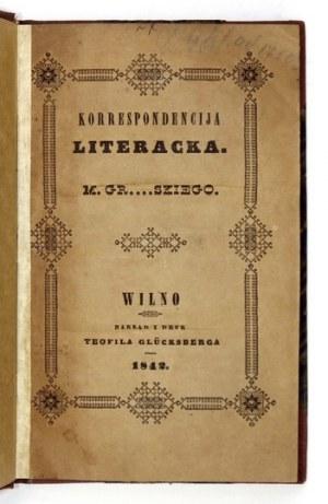[GRABOWSKI Michał] - Korrespondencija literacka M. Gr....skiego [krypt.]. Cz. 1. Wilno 1842. Nakł. T. Glücksberga....