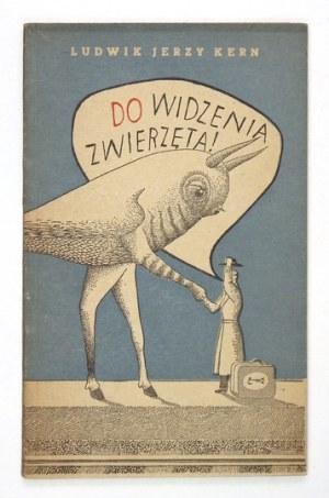 KERN Ludwik Jerzy - Do widzenia zwierzęta! Kraków 1956. Wyd. Literackie. 8, s. 90, [4]....