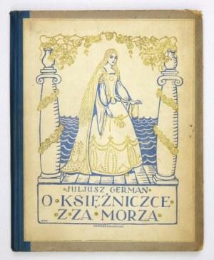 GERMAN Juljusz - O księżniczce z za morza. Lwów-Warszawa 1921. Książnica Polska T-wa Nauczycieli Szkół Wyższych. 8,...