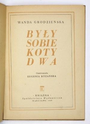 GRODZIEŃSKA Wanda - Były sobie koty dwa. Ilustrowała Eugenia Różańska. Warszawa 1948. Książka. 8, s. 47, [1]. opr....