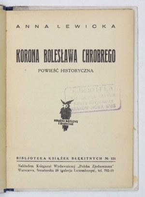 LEWICKA Anna - Korona Bolesława Chrobrego. Powieść historyczna. Warszawa [1932]. Księg. Wydawnicza