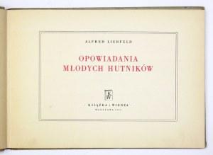 LIEBFELD Alfred - Opowiadania młodych hutników. Warszawa 1951. Książka i Wiedza. 16d podł., s. 63, [4]. opr. oryg....