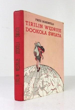 ROSENFELD Fritz - Tirilin wędruje dookoła świata. Przełożył Marceli Tarnowski. Ilustrował Antoni Pieck. Warszawa [1937]....