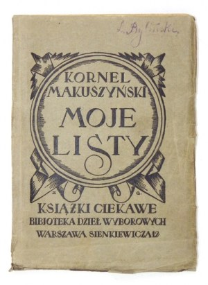 MAKUSZYŃSKI Kornel - Moje listy. Warszawa 1923. Książki Ciekawe, Bibliot. Dzieł Wyborowych. 16d, s. 137, [1]....