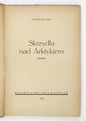 MEISSNER Janusz - Skrzydła nad Arktykiem. Katowice 1947. Awir. 8, s. 231. brosz.
