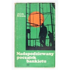 STWORA J. – Nadspodziewany początek bankietu. O budowie Nowej Huty. 1978