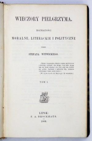 WITWICKI Stefan - Wieczory pielgrzyma. Rozmaitości moralne, literackie i polityczne. T. 1-2. Lipsk 1866. F....