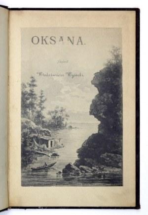 WYSOCKI Włodzimierz - Oksana. Szkic sielankowy. Kijów-Odessa 1891. Księgarnia Bolesława Koreywy. 8, s. 72. opr....