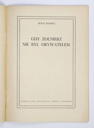 HAJNICZ Artur - Gdy żołnierz nie był obywatelem. Warszawa 1952. Wydawnictwo Ministerstwa Obrony Narodowej. 8, s. 47, [1]...
