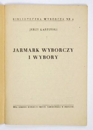 KARPIŃSKI Jerzy - Jarmark wyborczy i wybory. Poznań 1952. Woj. Komitet Wyborczy Frontu Narodowego w Poznaniu. 8, s....