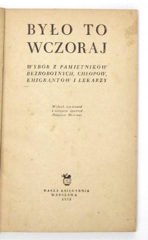 MITZNER Zbigniew - Było to wczoraj. Wybór z pamiętników bezrobotnych, chłopów, emigrantów i lekarzy. Wybrał,...