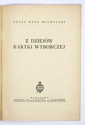 OZGA-MICHALSKI Józef - Z dziejów kartki wyborczej. Warszawa 1952. Ludowa Spółdzielnia Wydawnicza. 8, s. 31, [1]....