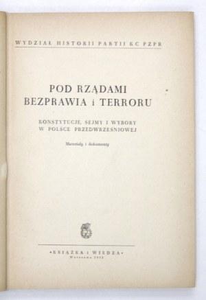 POD RZĄDAMI bezprawia i terroru. Konstytucje, sejmy i wybory w Polsce przedwrześniowej....