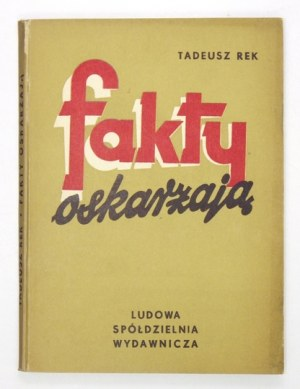 REK Tadeusz - Fakty oskarżają. Kartki z dziejów burżuazyjno-obszarniczego sejmu 1919-1922. Warszawa 1954. LSW. 8,...