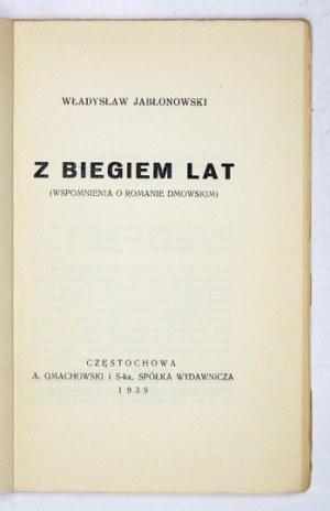 JABŁONOWSKI Władysław - Z biegiem lat. (Wspomnienia o Romanie Dmowskim). Częstochowa 1939. A. Gmachowski i S-ka. 8,...