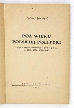 GIERTYCH Jędrzej - Pół wieku polskiej polityki. Uwagi o polityce Dmowskiego i polityce polskiej lat 1919-...