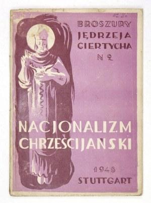 GIERTYCH Jędrzej - Nacjonalizm chrześcijański. Stuttgart 1948. Dom Książki Pol. 8, s. 79, [1]. brosz., obw....