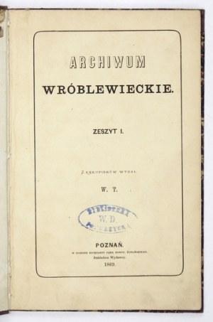 ARCHIWUMWróblewieckie. Zesz. 1. Z rękopismów wydał W[ładysław] T[arnowski]. Lwów 1869. Nakł. wydawcy. 8, s. VII, [5]...