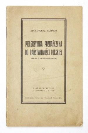 BASIŃSKI Apolonjusz - Pielgrzymka poznańczyka do państwowości polskiej. Bydgoszcz 1930. Nakł. autora. 16d, s. 58....