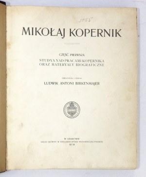 BIRKENMAJER Ludwik Antoni - Mikołaj Kopernik. Cz.1: Studya nad pracami Kopernika oraz materyały biograficzne. Opracował ...