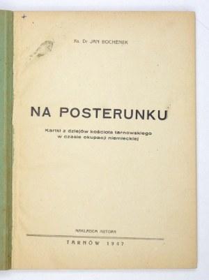 BOCHENEK Jan - Na posterunku. Kartki z dziejów kościoła tarnowskiego w czasie okupacji niemieckiej....